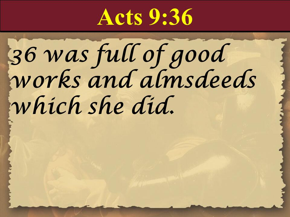Acts 9:36 36 was full of good works and almsdeeds which she did.
