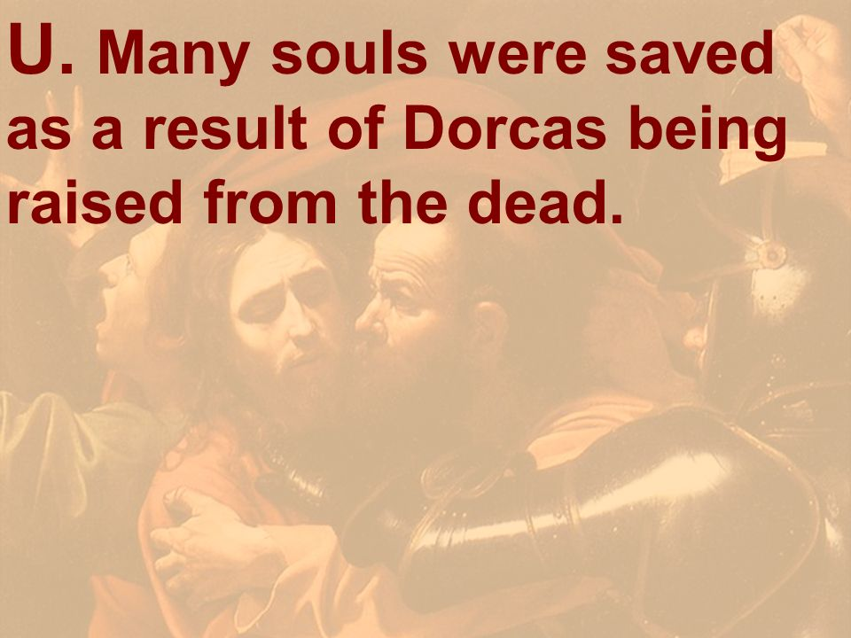 U. Many souls were saved as a result of Dorcas being raised from the dead.