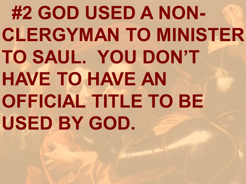 #2 GOD USED A NON-CLERGYMAN TO MINISTER TO SAUL