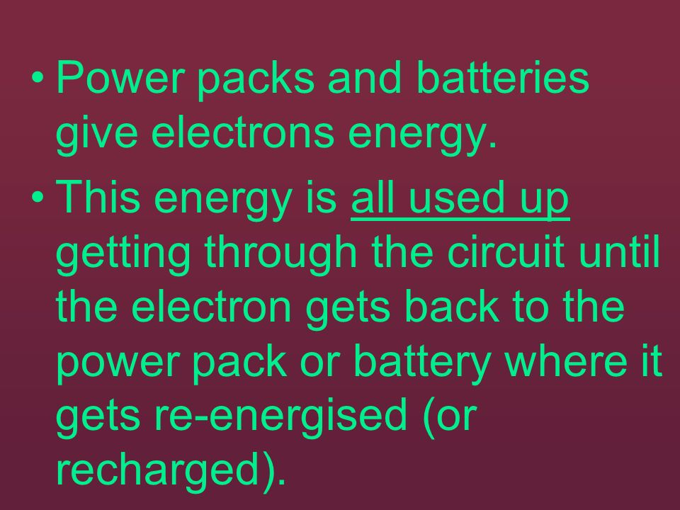 Power packs and batteries give electrons energy.