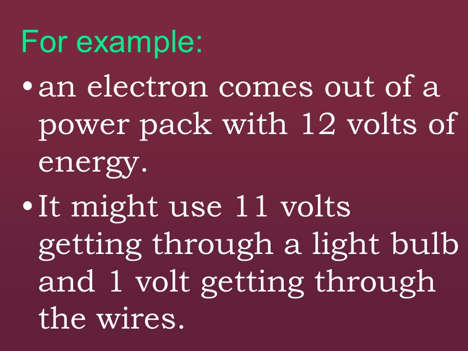 For example: an electron comes out of a power pack with 12 volts of energy.