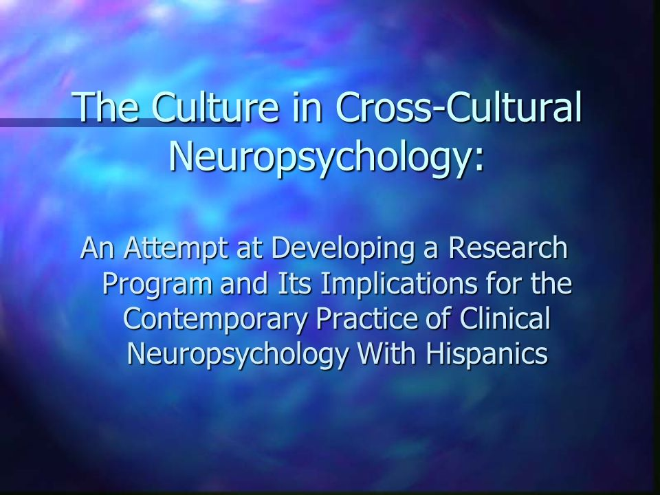 The Culture in Cross-Cultural Neuropsychology: