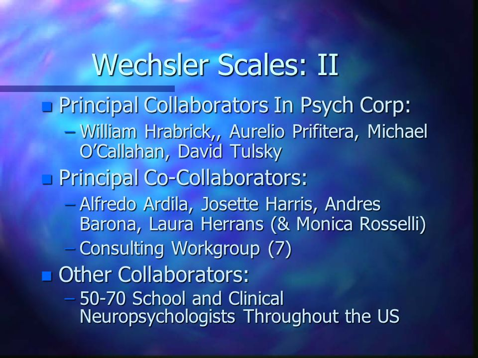 Wechsler Scales: II Principal Collaborators In Psych Corp:
