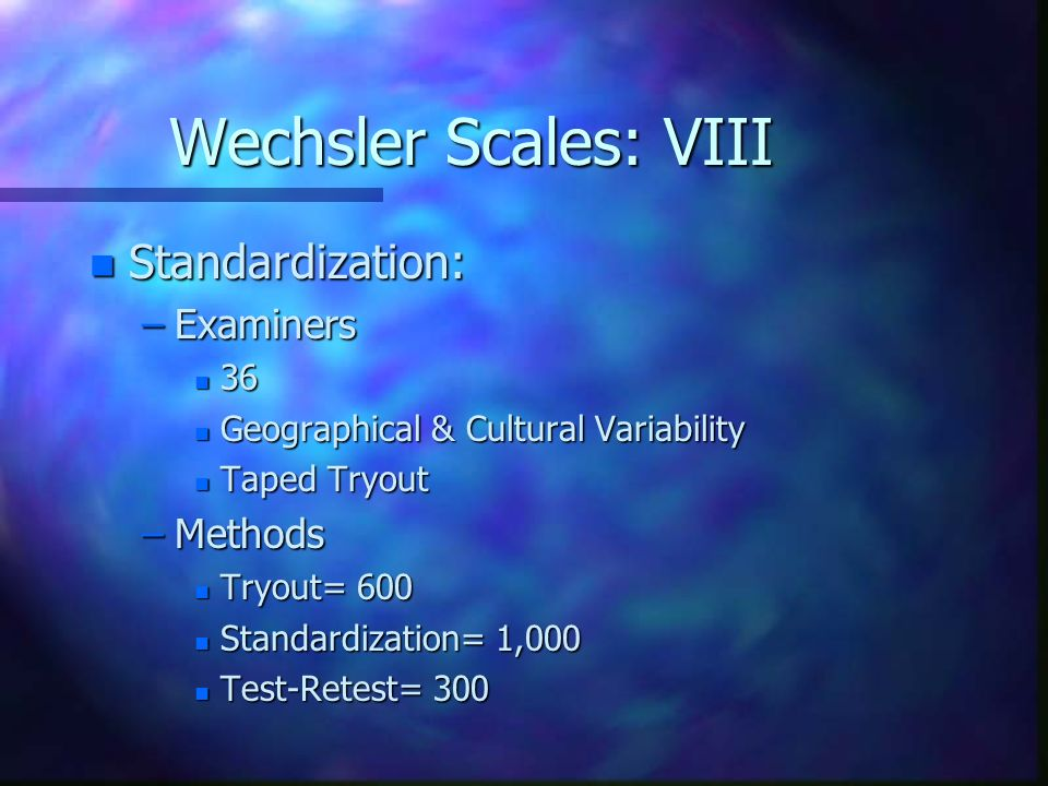 Wechsler Scales: VIII Standardization: Examiners Methods 36