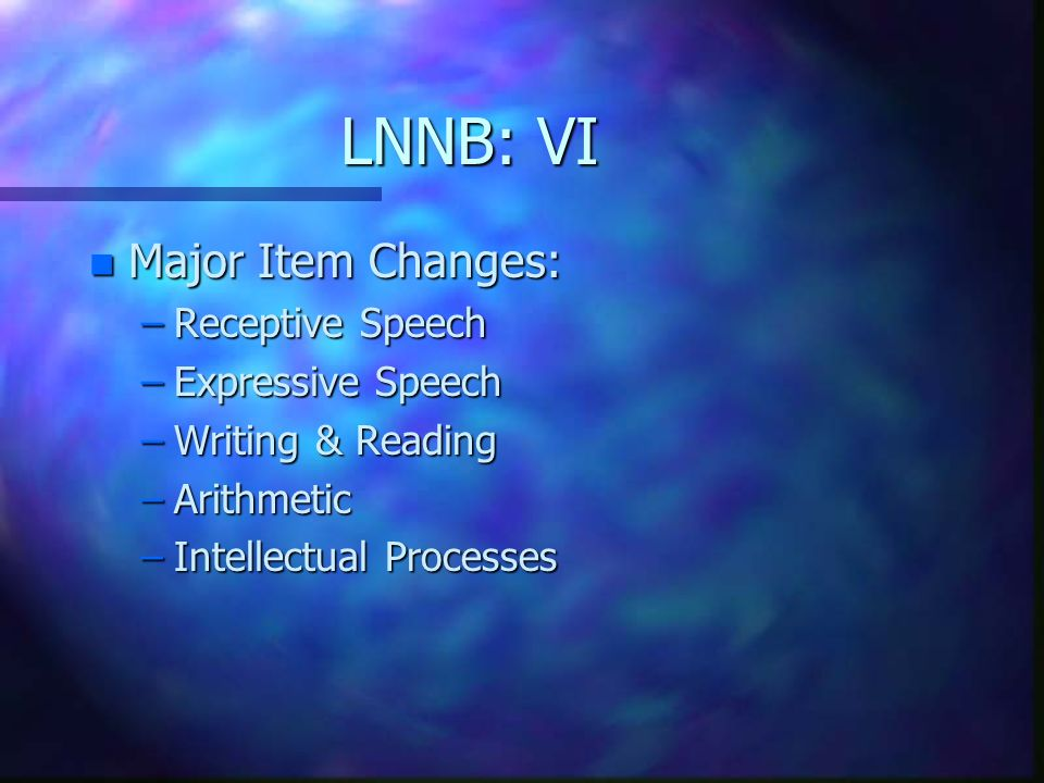 LNNB: VI Major Item Changes: Receptive Speech Expressive Speech