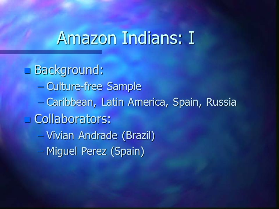 Amazon Indians: I Background: Collaborators: Culture-free Sample