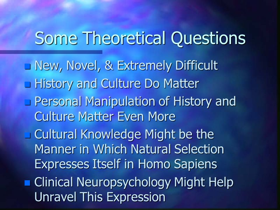 Some Theoretical Questions