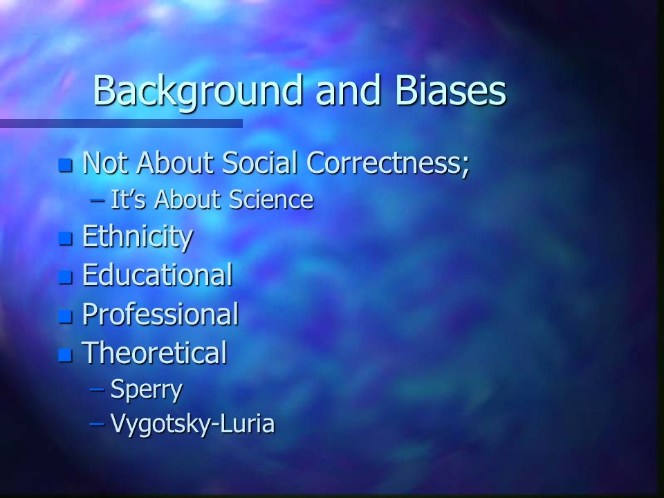 Background and Biases Not About Social Correctness; Ethnicity