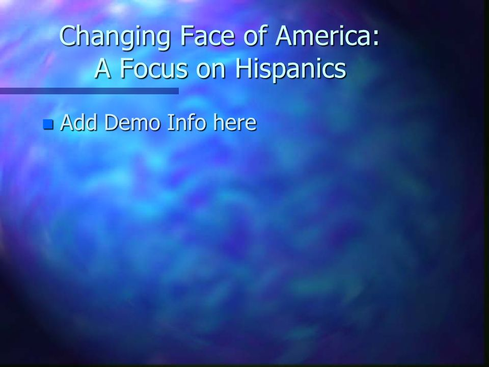 Changing Face of America: A Focus on Hispanics