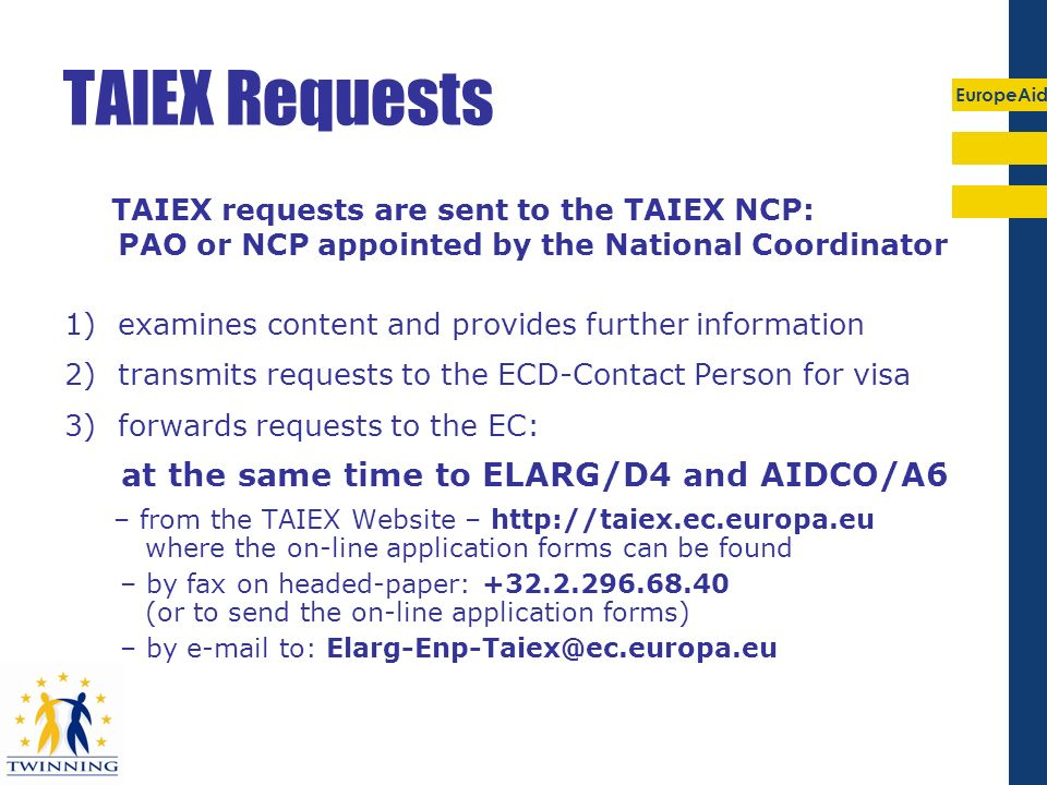 TAIEX Requests TAIEX requests are sent to the TAIEX NCP: PAO or NCP appointed by the National Coordinator.