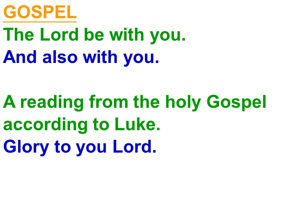 GOSPEL The Lord be with you. And also with you. A reading from the holy Gospel. according to Luke.