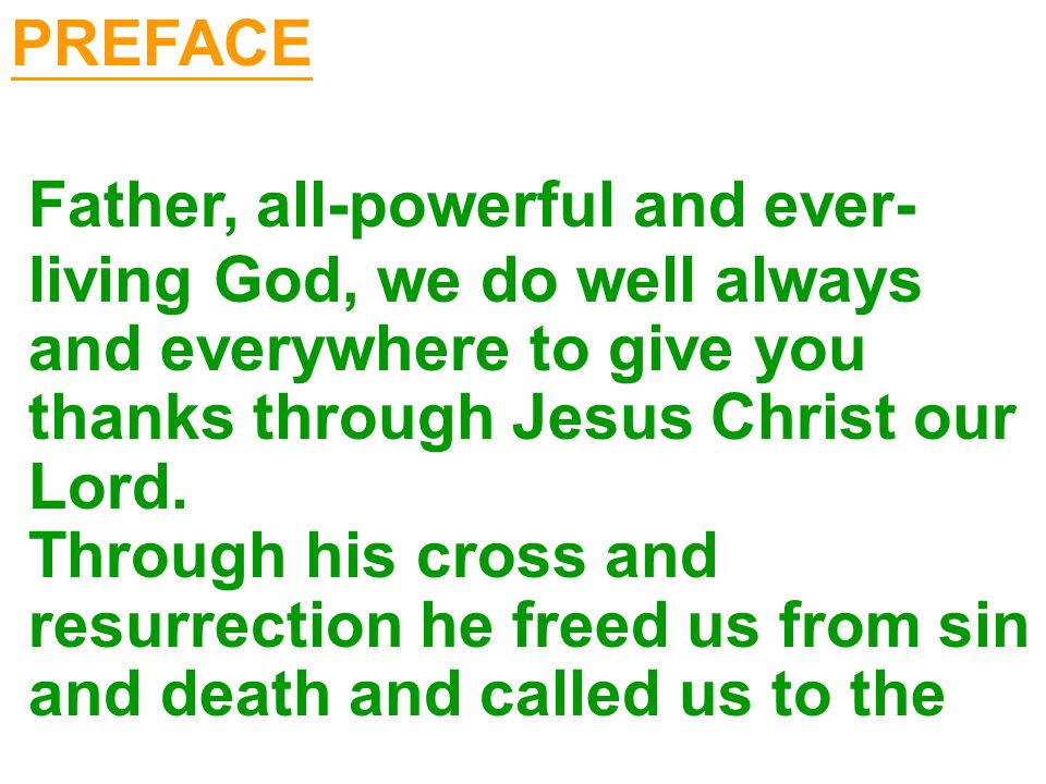 PREFACE Father, all-powerful and ever- living God, we do well always. and everywhere to give you.