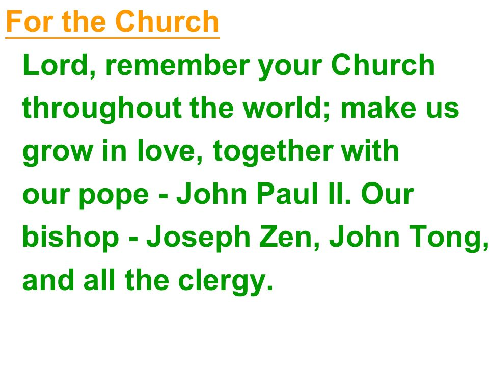 For the Church Lord, remember your Church. throughout the world; make us. grow in love, together with.