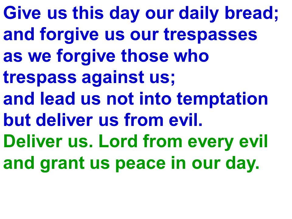 Give us this day our daily bread;