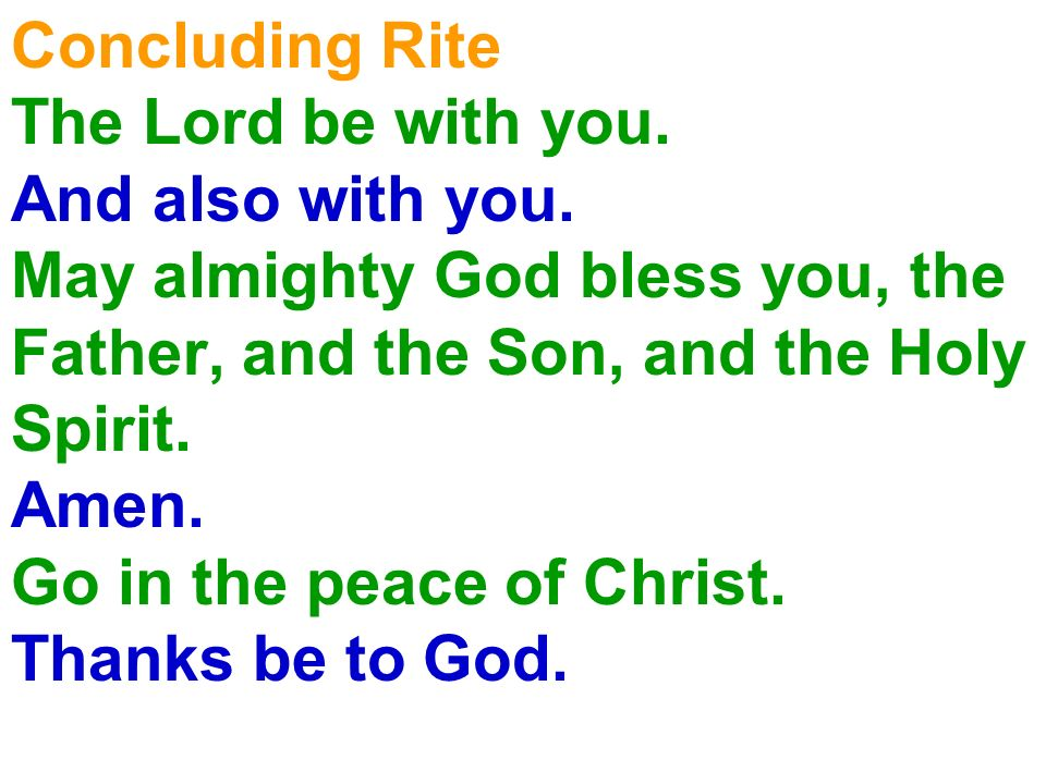 Concluding Rite The Lord be with you. And also with you. May almighty God bless you, the. Father, and the Son, and the Holy.