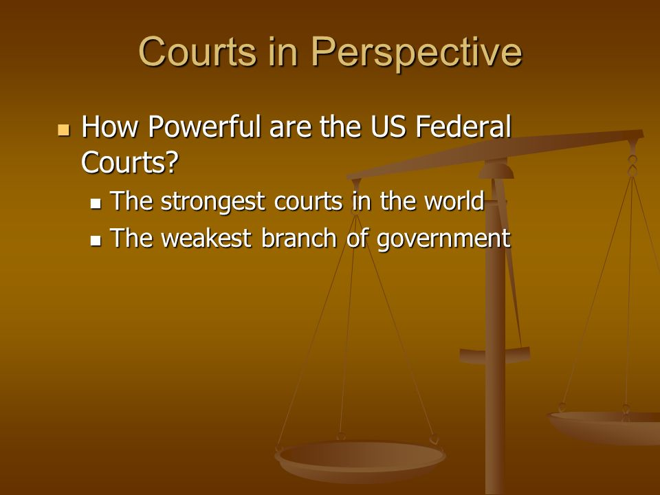 Courts in Perspective How Powerful are the US Federal Courts
