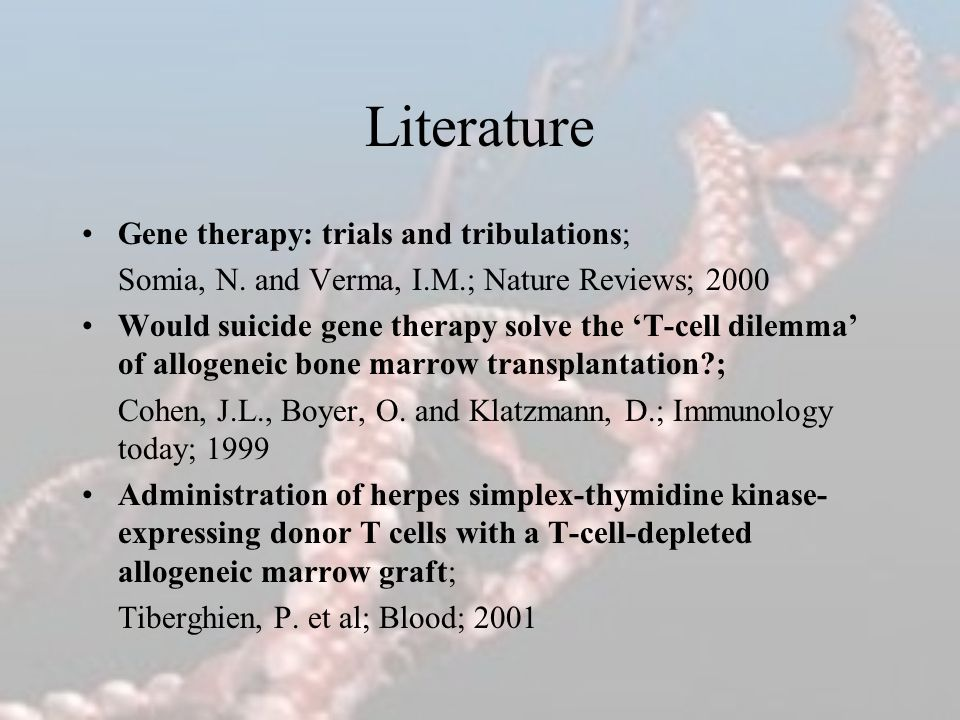 Literature Gene therapy: trials and tribulations;