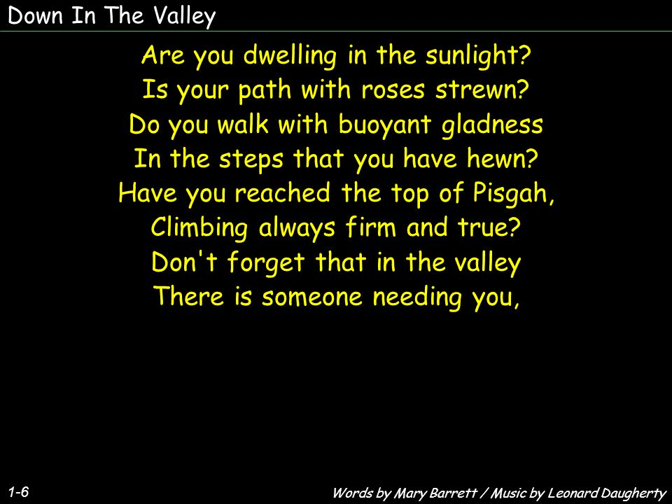 Are you dwelling in the sunlight Is your path with roses strewn