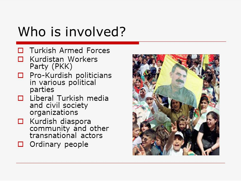 Who is involved Turkish Armed Forces Kurdistan Workers Party (PKK)