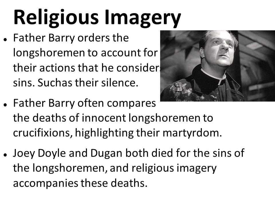 Religious Imagery Father Barry orders the longshoremen to account for their actions that he considers sins. Suchas their silence.