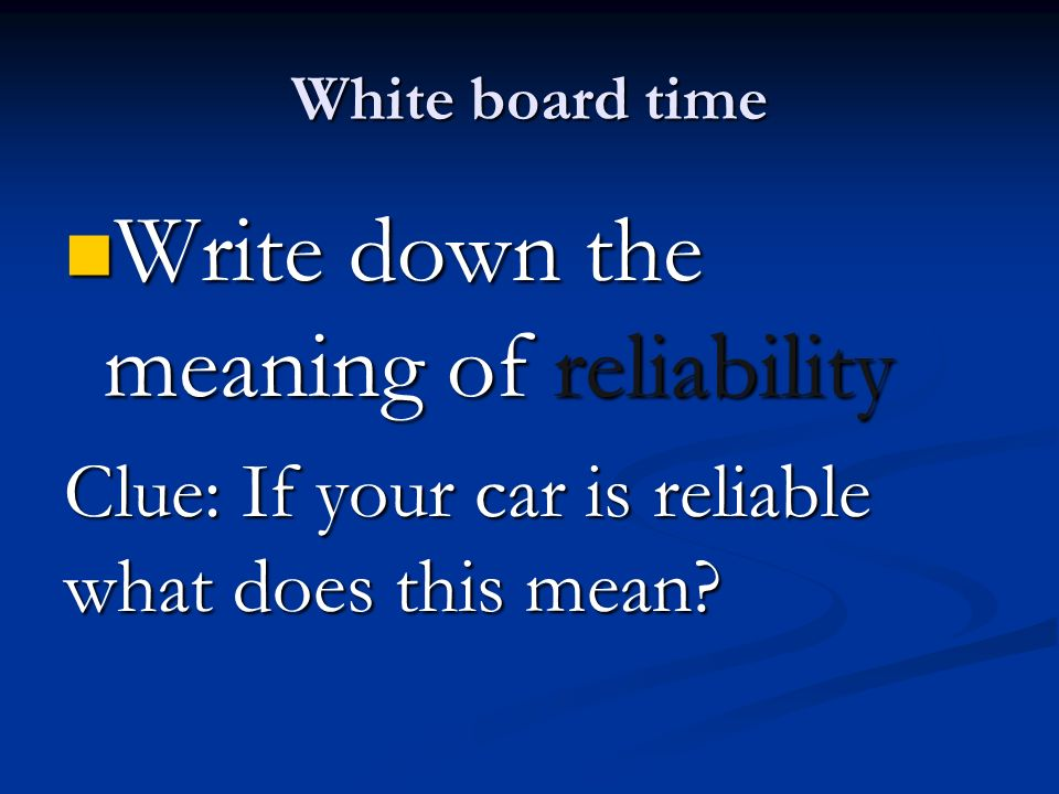 Write down the meaning of reliability