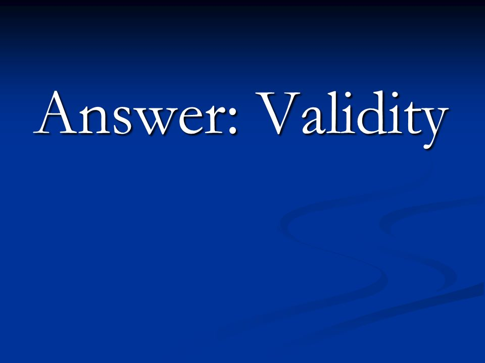 Answer: Validity