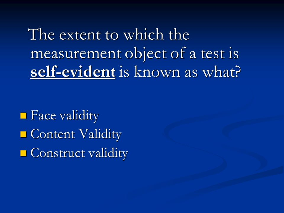Face validity Content Validity Construct validity