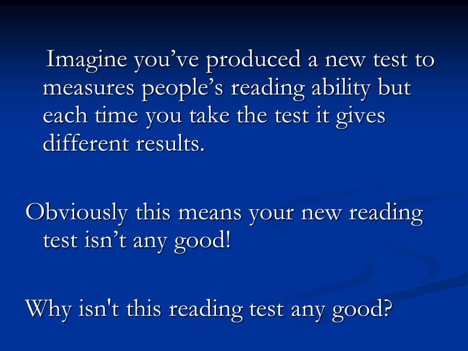 Obviously this means your new reading test isn't any good!