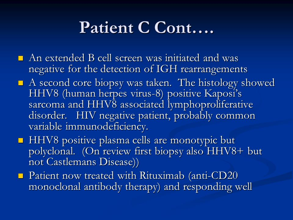 Patient C Cont…. An extended B cell screen was initiated and was negative for the detection of IGH rearrangements.
