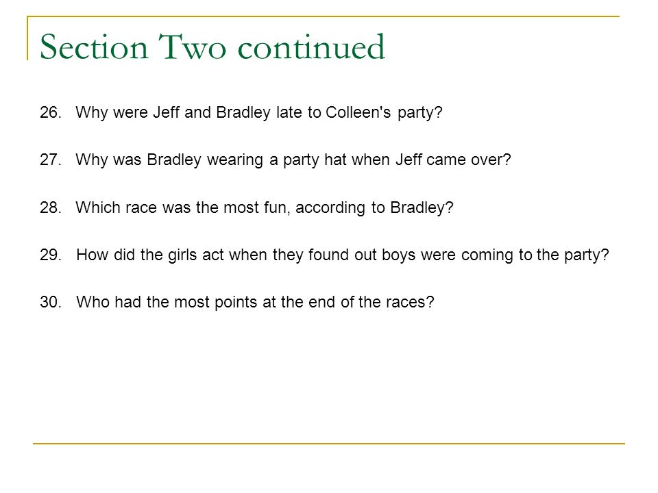 Section Two continued 26. Why were Jeff and Bradley late to Colleen s party 27. Why was Bradley wearing a party hat when Jeff came over