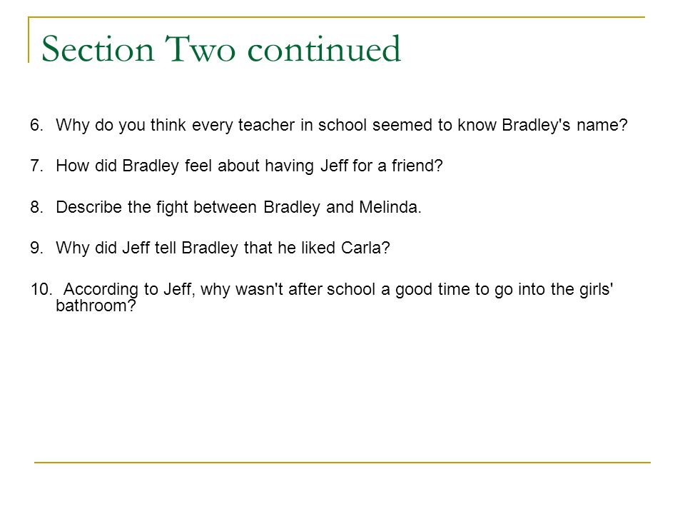 Section Two continued 6. Why do you think every teacher in school seemed to know Bradley s name