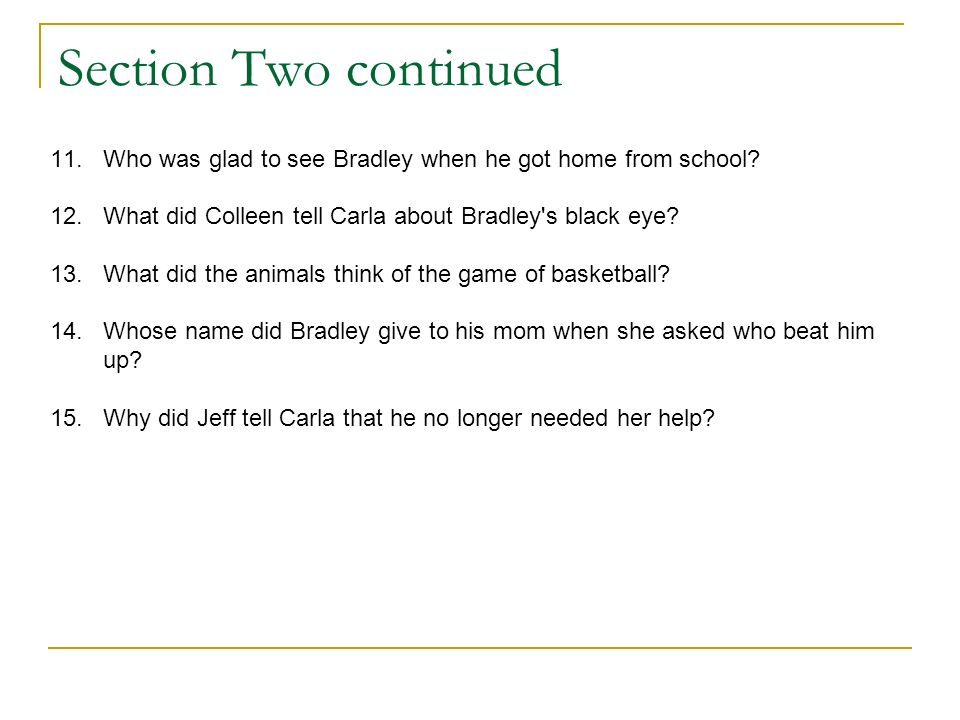 Section Two continued 11. Who was glad to see Bradley when he got home from school 12. What did Colleen tell Carla about Bradley s black eye