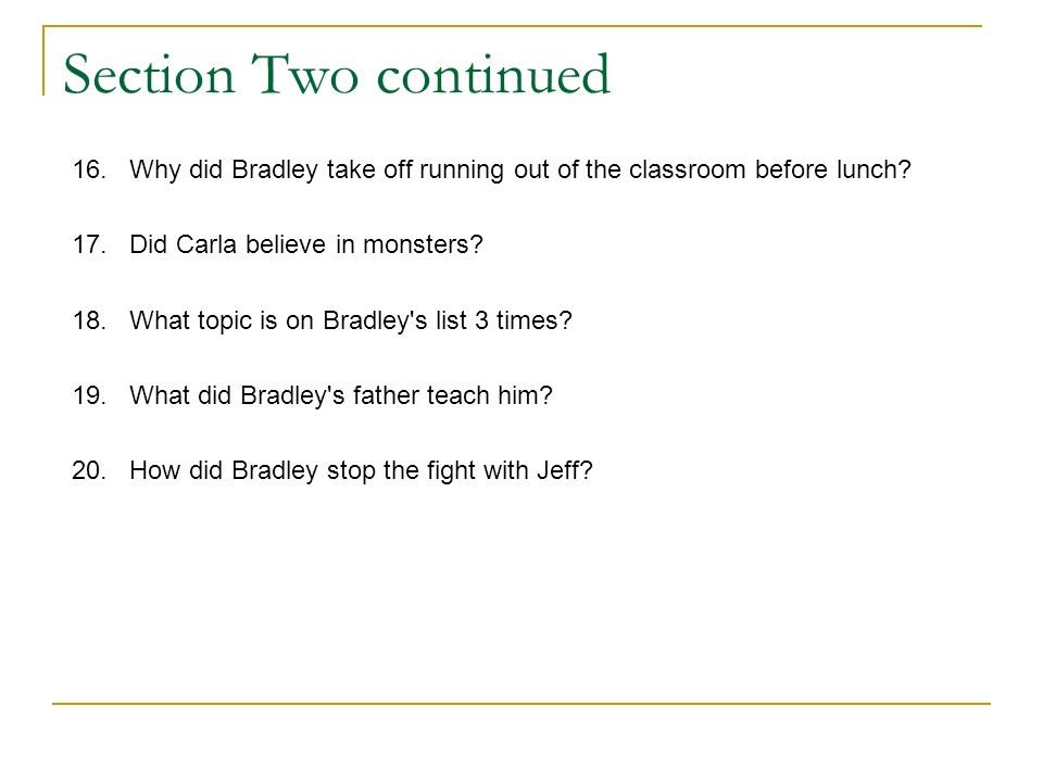 Section Two continued 16. Why did Bradley take off running out of the classroom before lunch 17. Did Carla believe in monsters