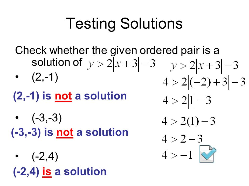 Testing Solutions Check whether the given ordered pair is a solution of. (2,-1) (-3,-3) (-2,4) (2,-1) is not a solution.