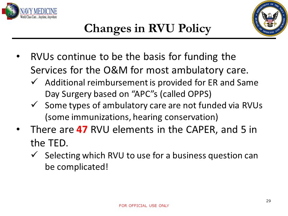 Changes in RVU Policy RVUs continue to be the basis for funding the Services for the O&M for most ambulatory care.