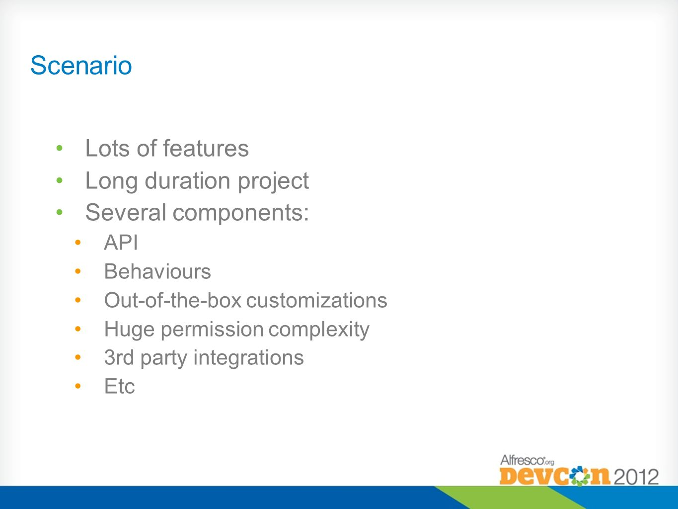 Scenario Lots of features Long duration project Several components:
