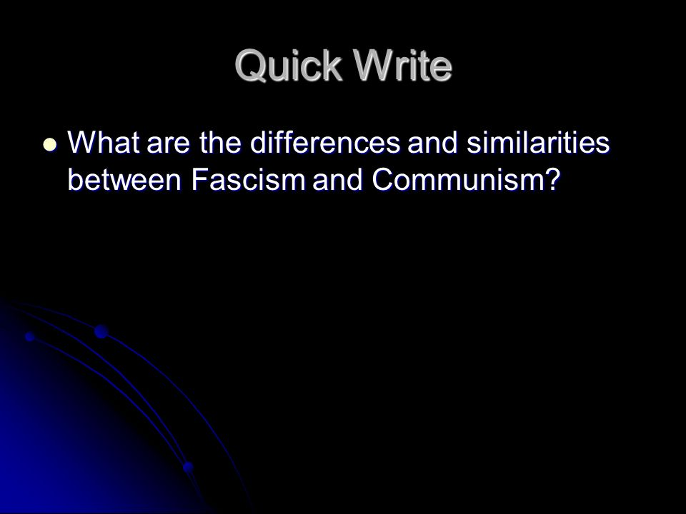 Quick Write What are the differences and similarities between Fascism and Communism