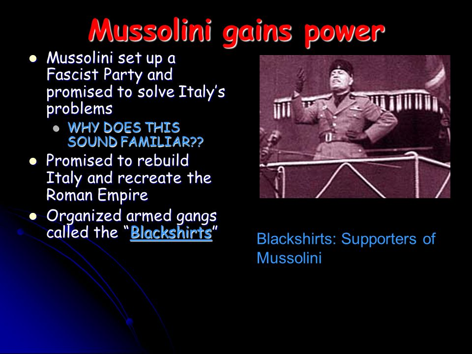 Mussolini gains power Mussolini set up a Fascist Party and promised to solve Italy's problems. WHY DOES THIS SOUND FAMILIAR