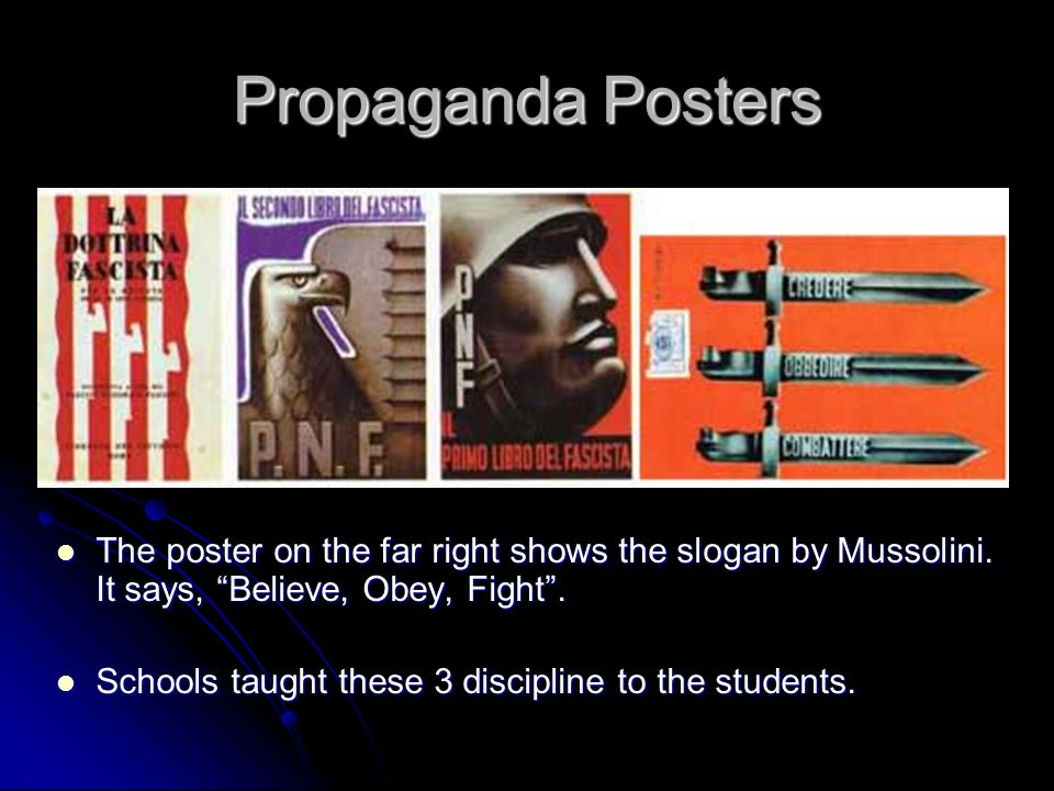 Propaganda Posters The poster on the far right shows the slogan by Mussolini. It says, Believe, Obey, Fight .