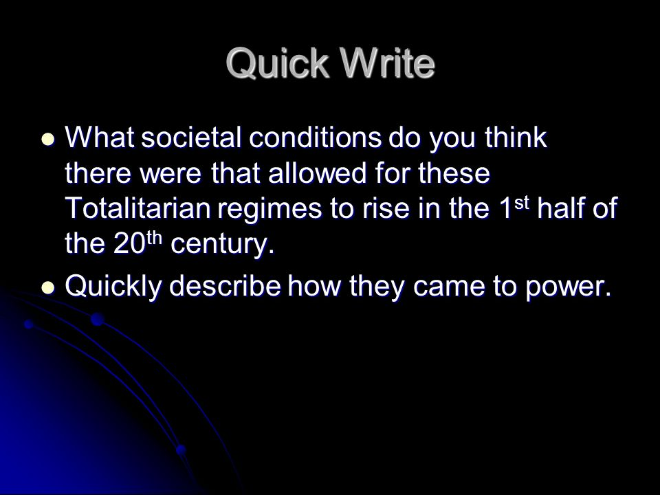 Quick Write What societal conditions do you think there were that allowed for these Totalitarian regimes to rise in the 1st half of the 20th century.