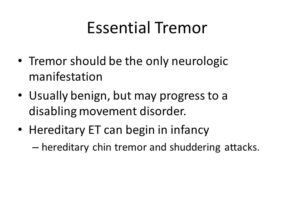 Essential Tremor Tremor should be the only neurologic manifestation