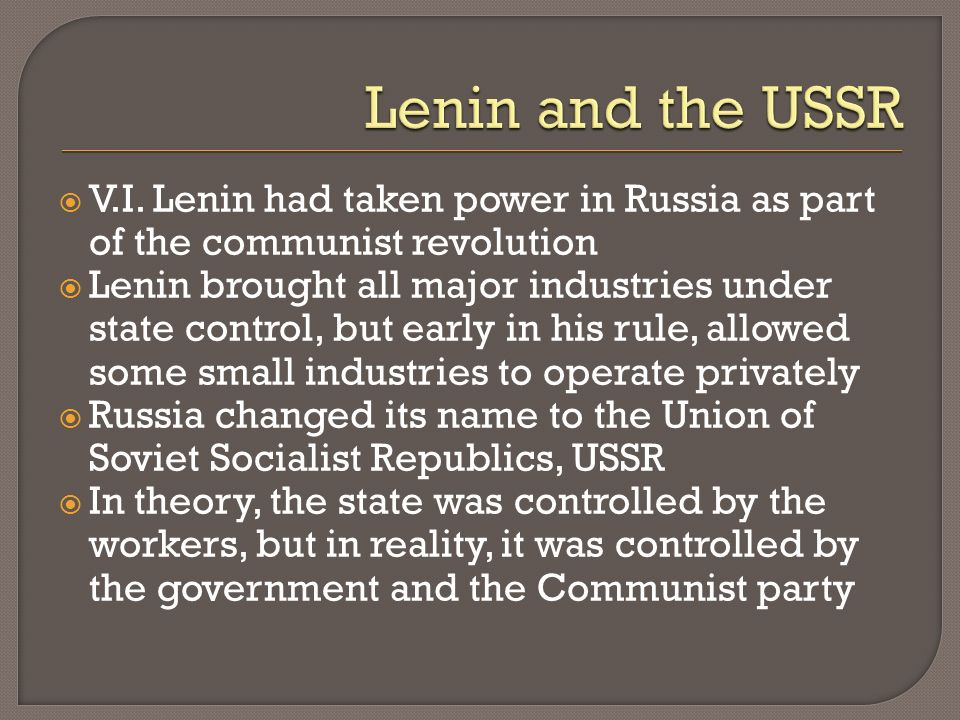 Lenin and the USSR V.I. Lenin had taken power in Russia as part of the communist revolution.
