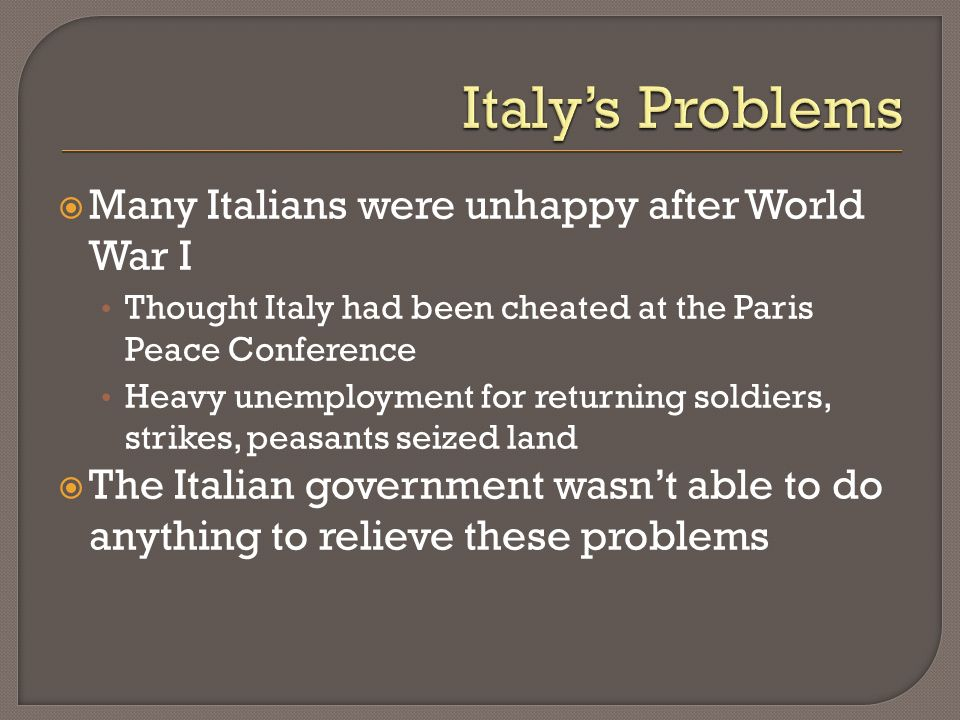 Italy's Problems Many Italians were unhappy after World War I