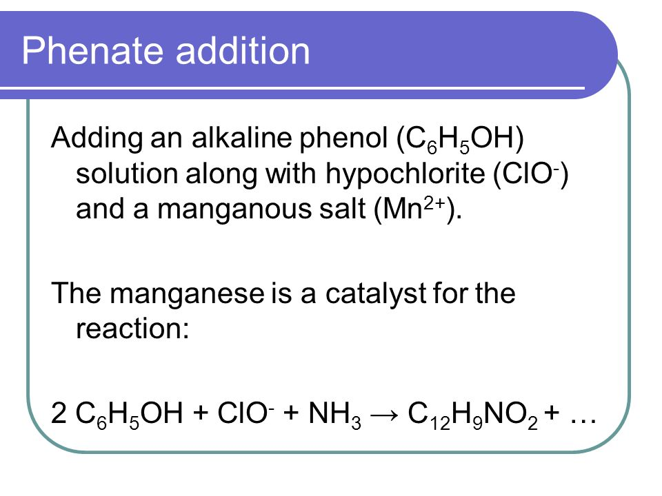 Phenate addition Adding an alkaline phenol (C6H5OH) solution along with hypochlorite (ClO-) and a manganous salt (Mn2+).