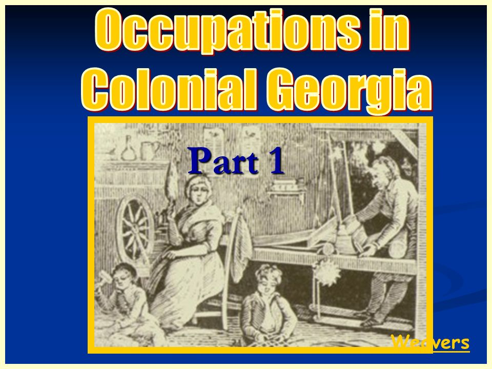Occupations in Colonial Georgia Part 1 Weavers