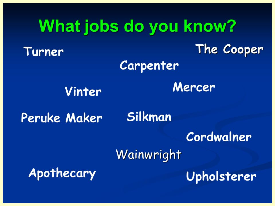 What jobs do you know The Cooper Turner Carpenter Mercer Vinter