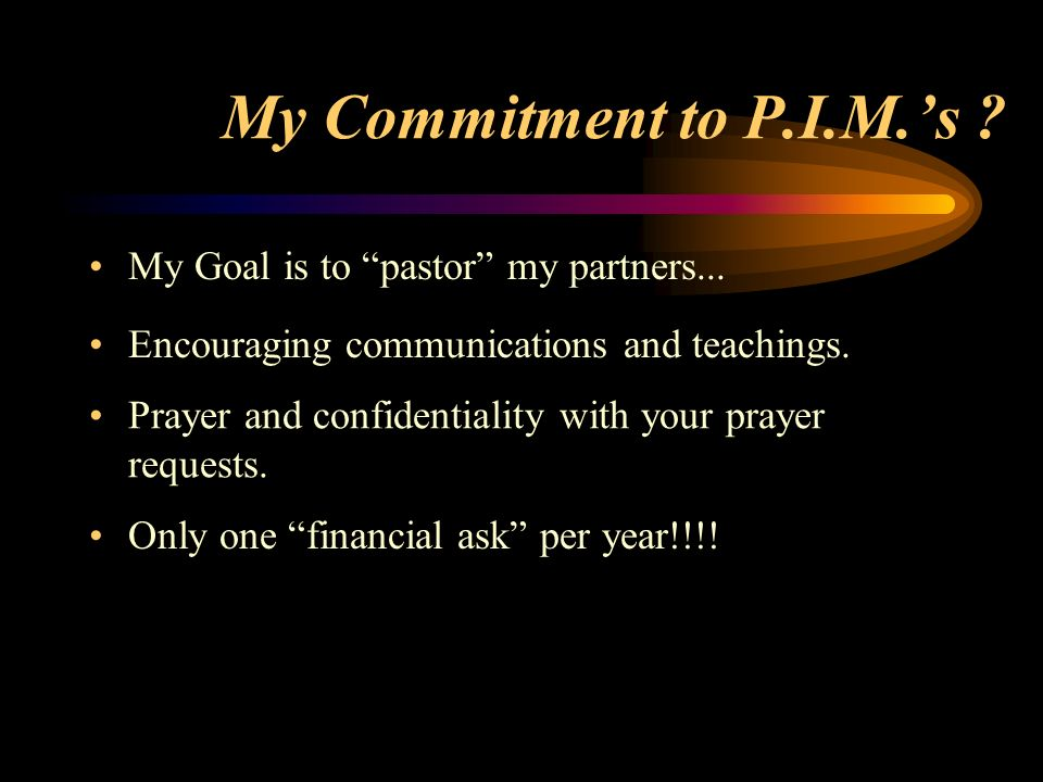My Commitment to P.I.M.'s My Goal is to pastor my partners...
