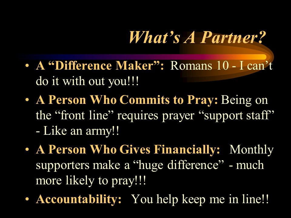 What's A Partner A Difference Maker : Romans 10 - I can't do it with out you!!!