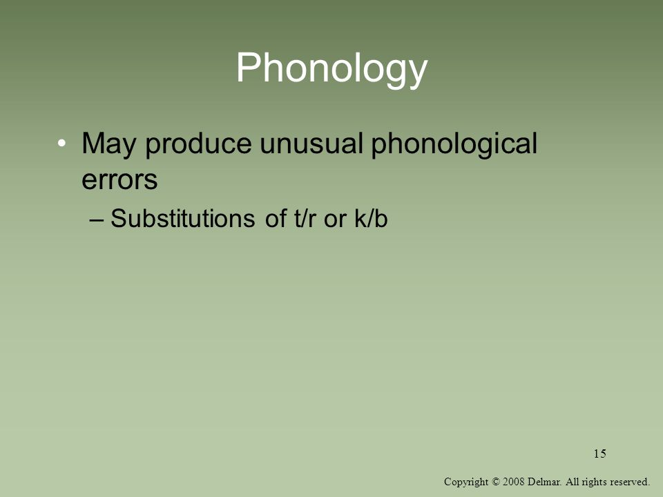 Phonology May produce unusual phonological errors