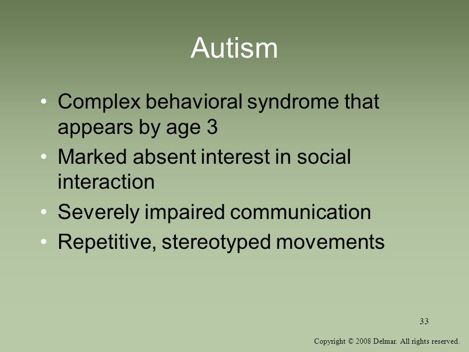 Autism Complex behavioral syndrome that appears by age 3